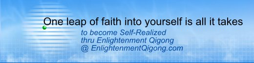 One leap of faith into yourself is all it takes to become Self-realized through Enlightenment Qigong